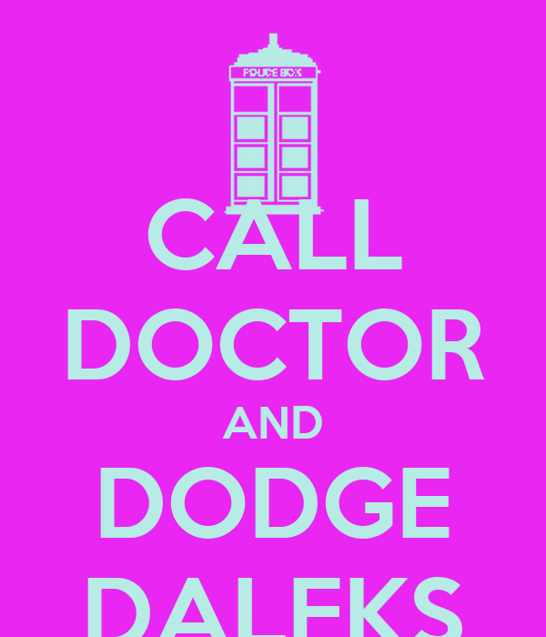 CALL DOCTOR AND DODGE DALEKS