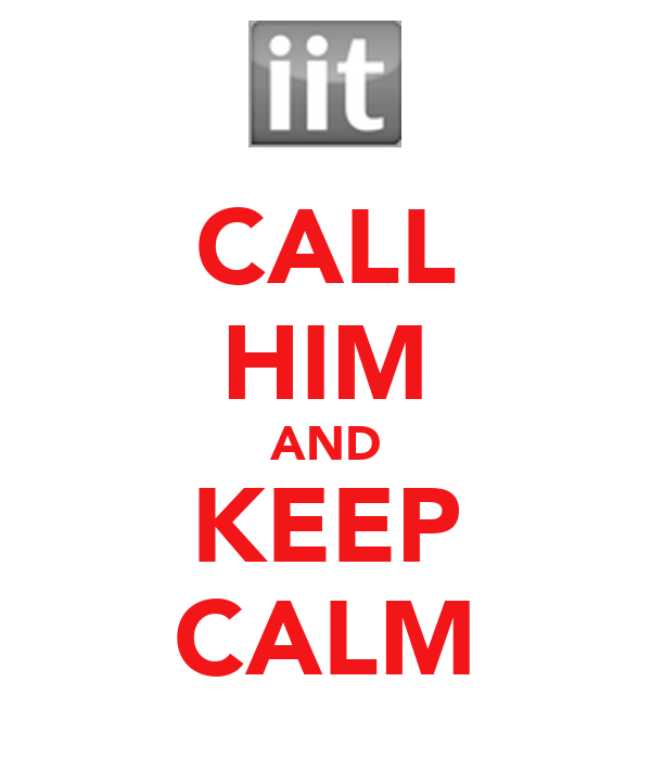 CALL HIM AND KEEP CALM