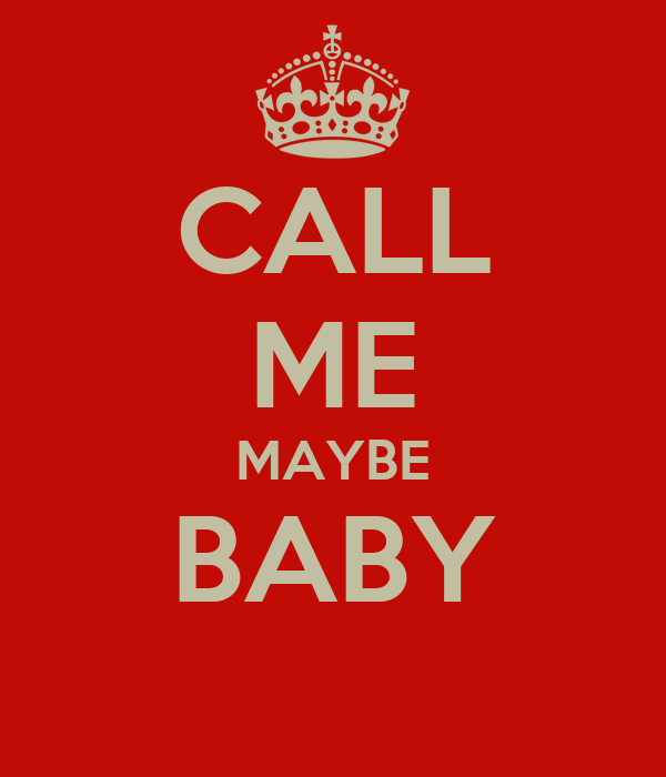 CALL ME MAYBE BABY