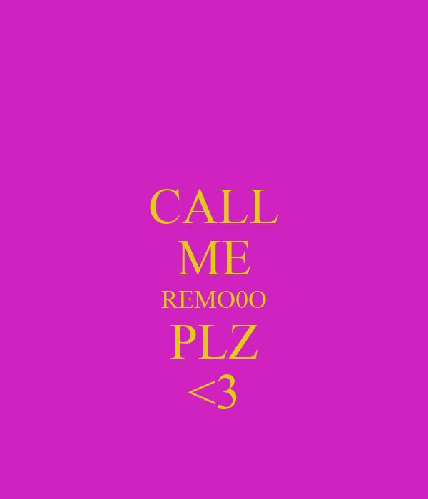 CALL ME REMO0O PLZ <3