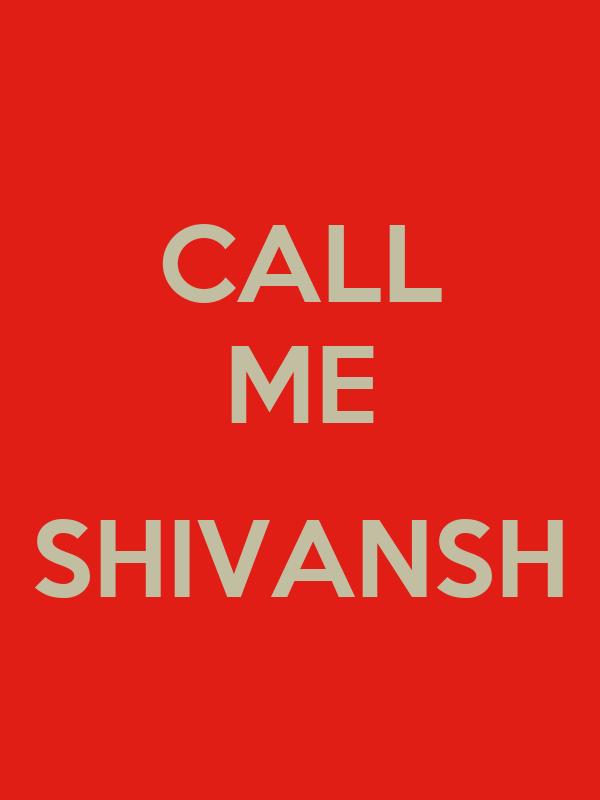 CALL ME  SHIVANSH