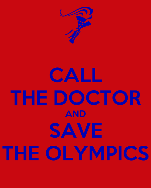 CALL THE DOCTOR AND SAVE THE OLYMPICS