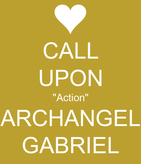 """CALL UPON """"Action"""" ARCHANGEL GABRIEL"""