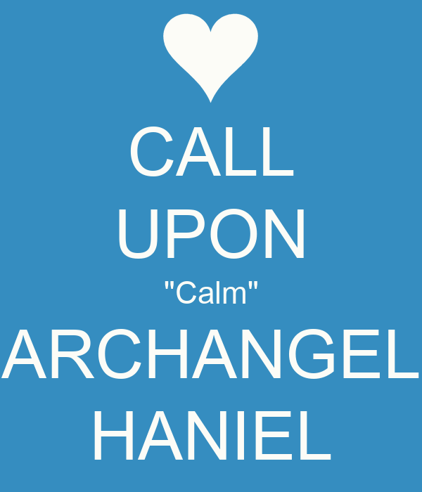 "CALL UPON ""Calm"" ARCHANGEL HANIEL"