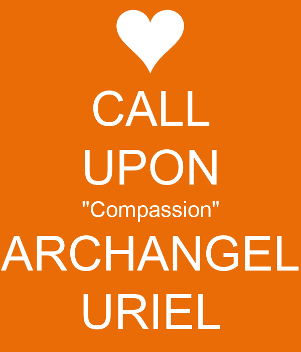 "CALL UPON ""Compassion"" ARCHANGEL URIEL"