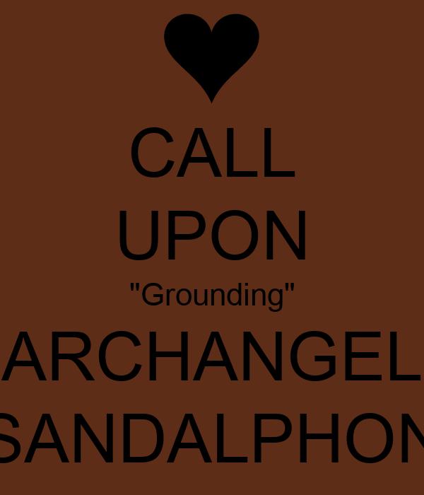 "CALL UPON ""Grounding"" ARCHANGEL SANDALPHON"