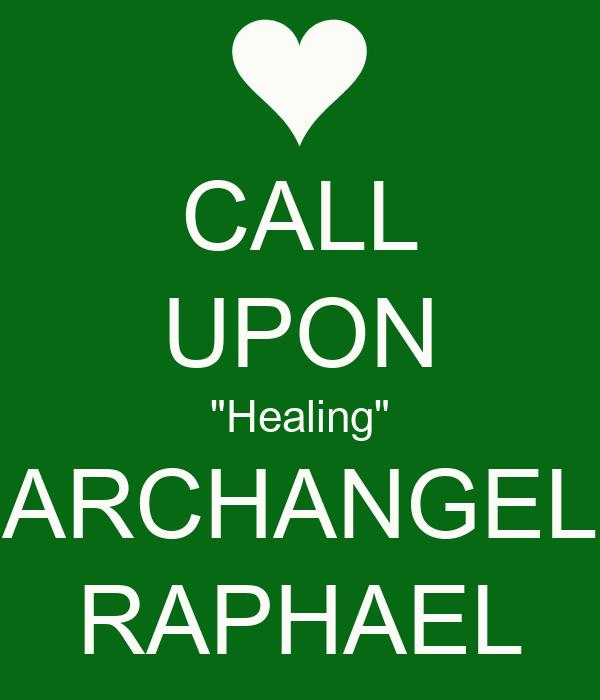 "CALL UPON ""Healing"" ARCHANGEL RAPHAEL"
