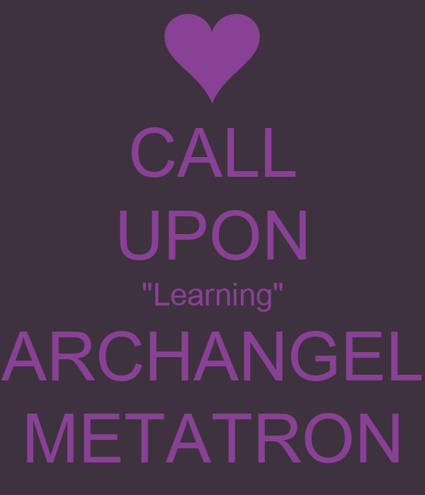 "CALL UPON ""Learning"" ARCHANGEL METATRON"