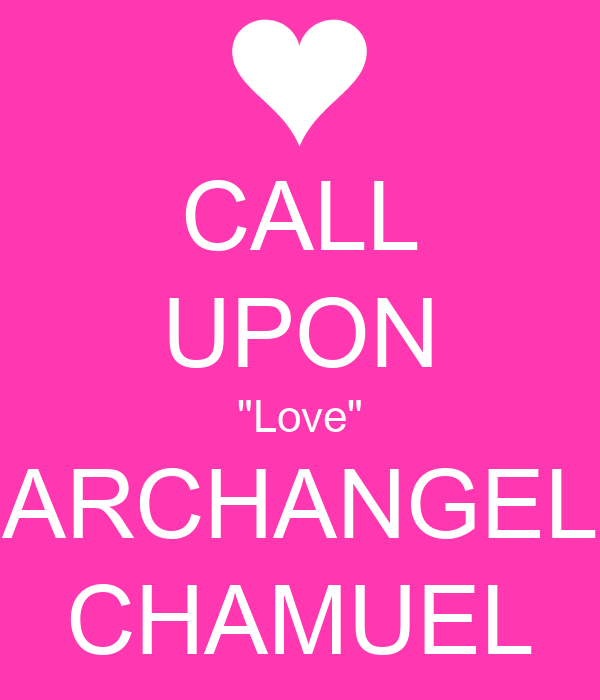 "CALL UPON ""Love"" ARCHANGEL CHAMUEL"
