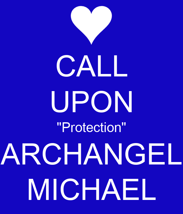 """CALL UPON """"Protection"""" ARCHANGEL MICHAEL"""