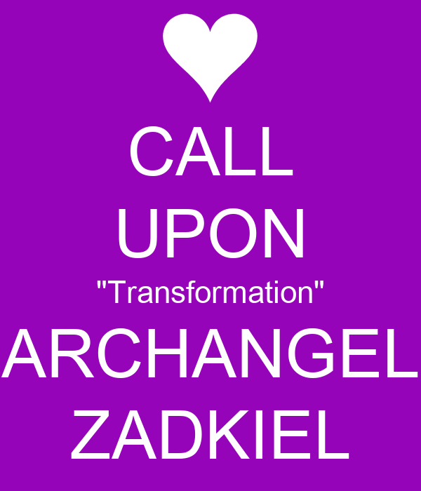 "CALL UPON ""Transformation"" ARCHANGEL ZADKIEL"