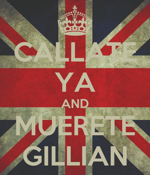 CALLATE YA AND MUERETE GILLIAN