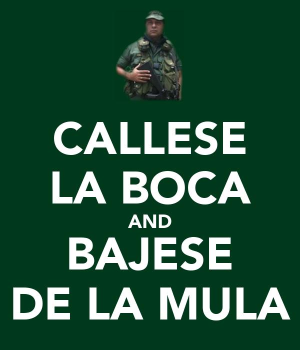 CALLESE LA BOCA AND BAJESE DE LA MULA