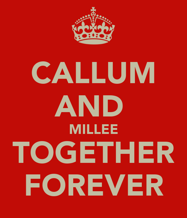 CALLUM AND  MILLEE TOGETHER FOREVER