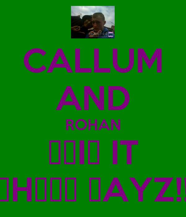 CALLUM AND ROHAN ƉΘIΠ IT ƬHΣڪƐ ƉAYZ!!