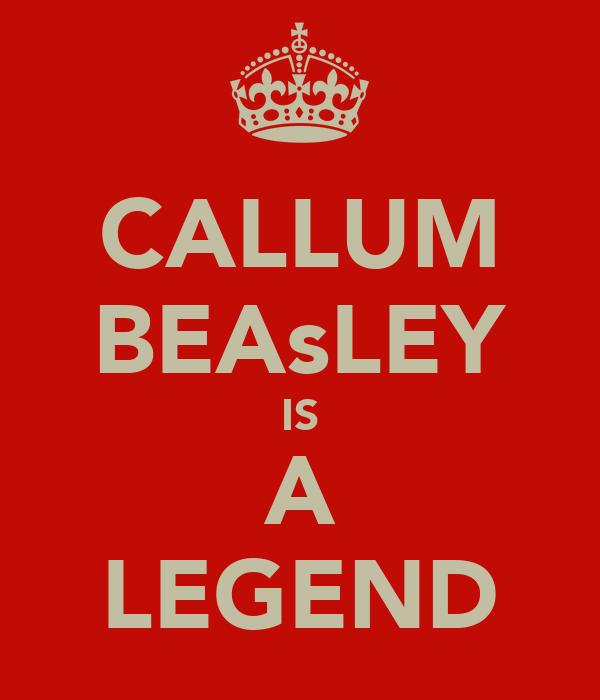 CALLUM BEAsLEY IS A LEGEND