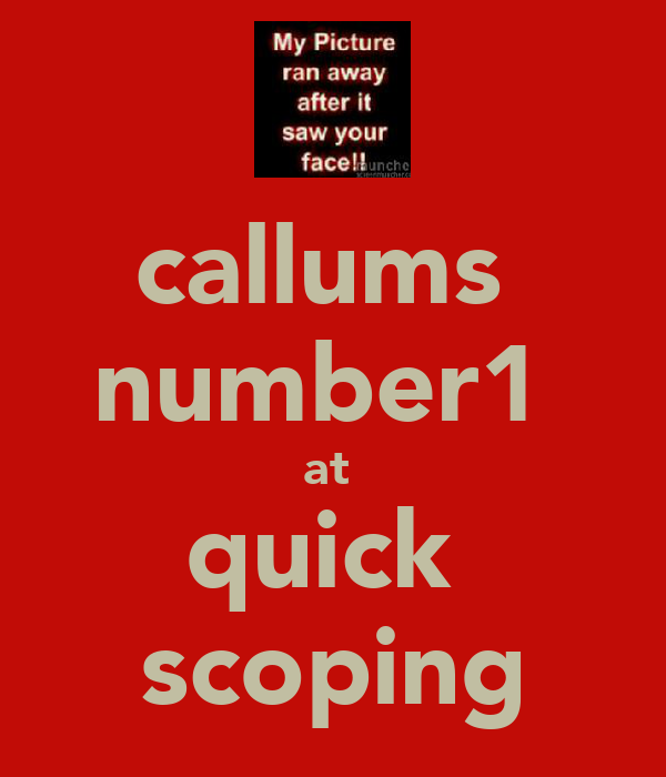 callums  number1  at  quick  scoping