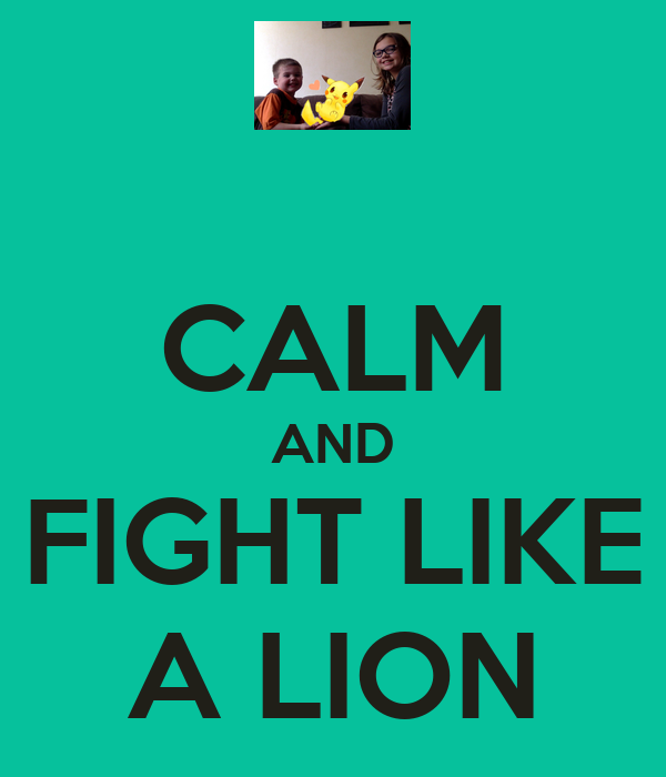 CALM AND FIGHT LIKE A LION