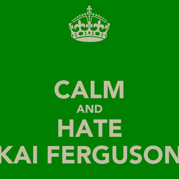 CALM AND HATE KAI FERGUSON