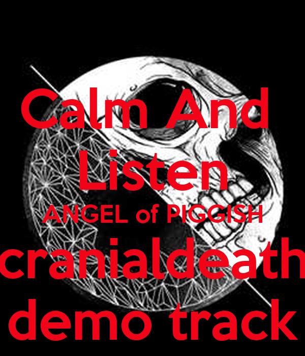 Calm And  Listen ANGEL of PIGGISH cranialdeath demo track