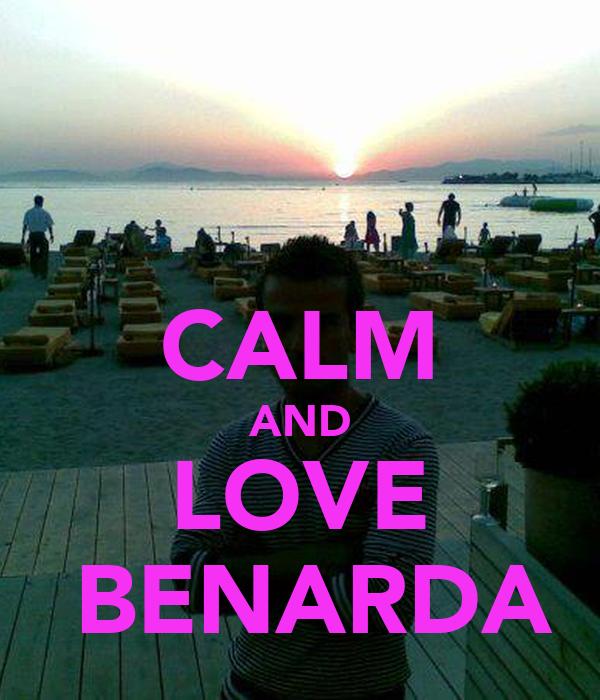 CALM AND LOVE  BENARDA