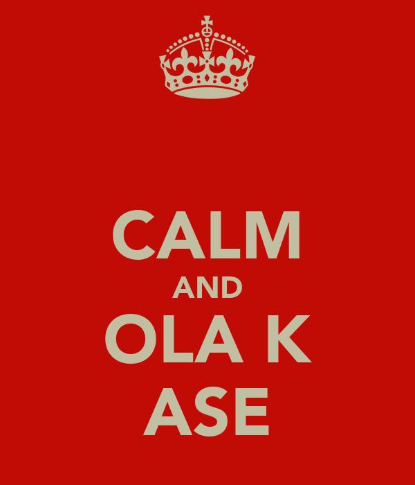 CALM AND OLA K ASE