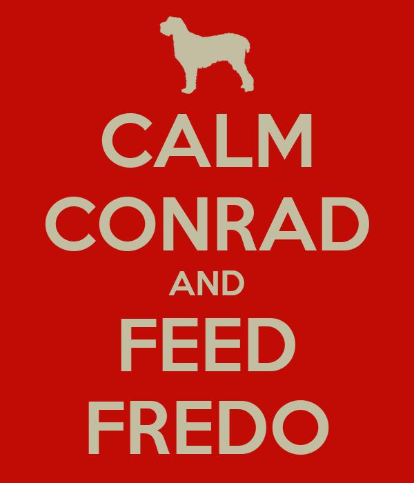 CALM CONRAD AND FEED FREDO