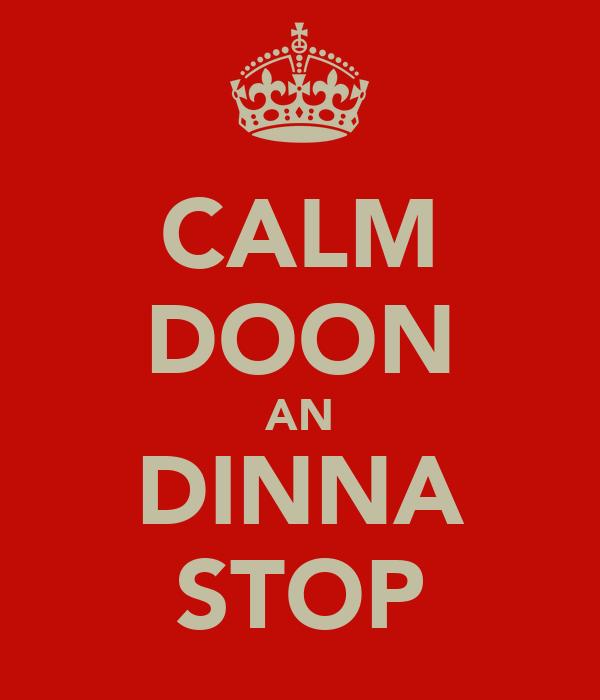 CALM DOON AN DINNA STOP