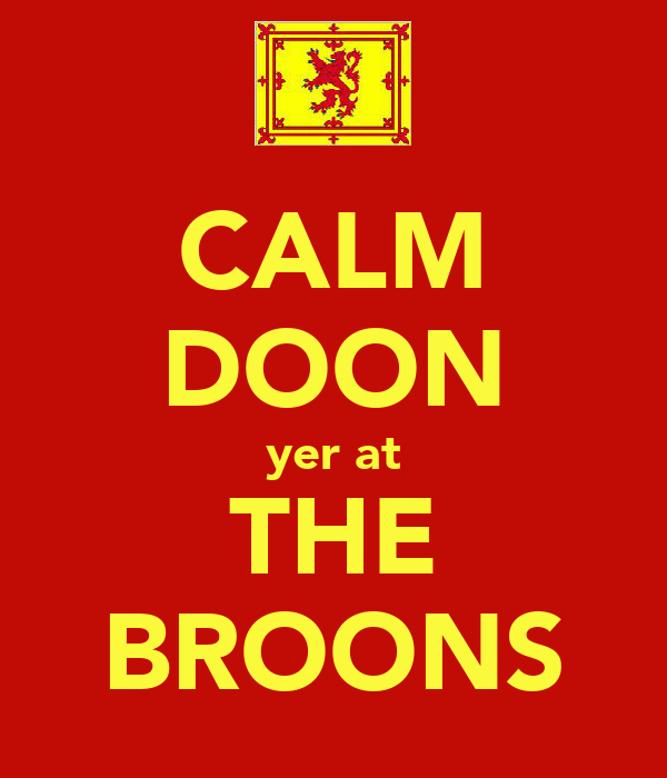 CALM DOON yer at THE BROONS