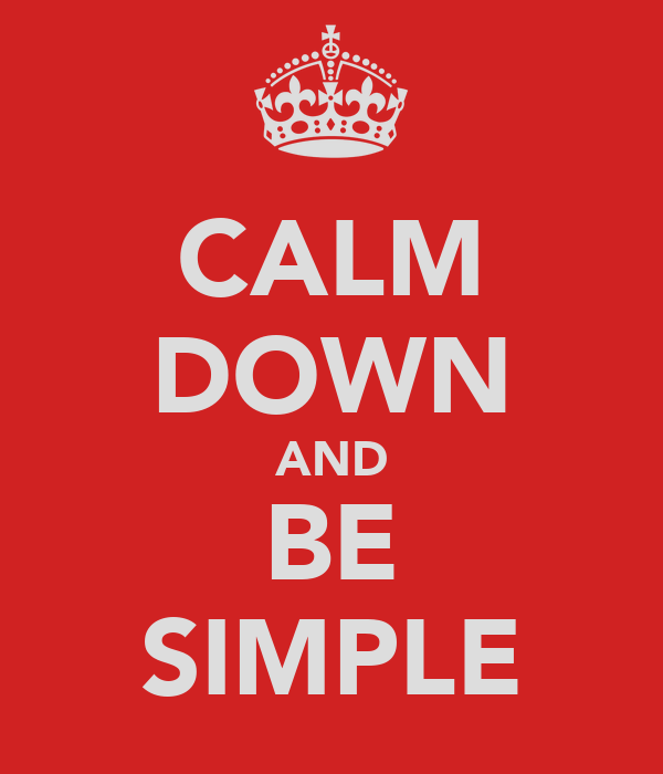 CALM DOWN AND BE SIMPLE