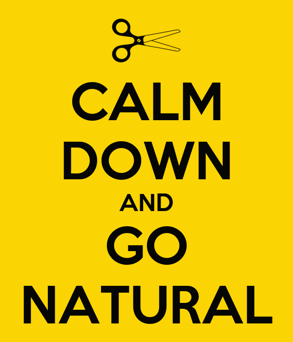 CALM DOWN AND GO NATURAL