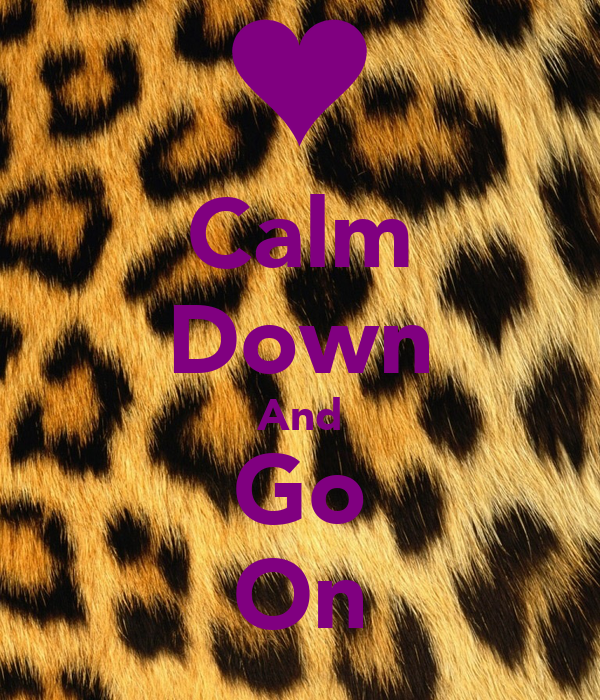 Calm Down And Go On