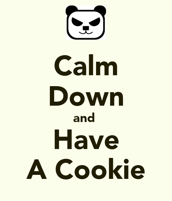 Calm Down and  Have A Cookie