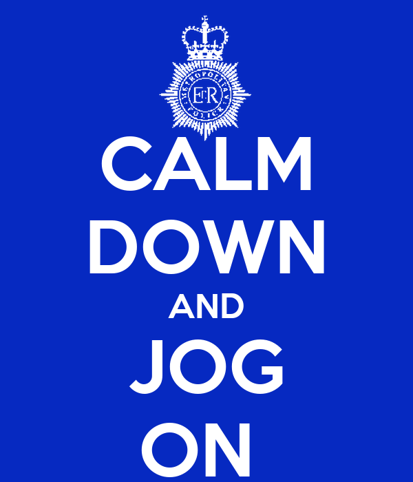 CALM DOWN AND JOG ON