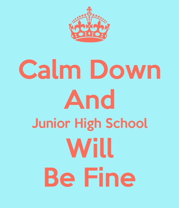 Calm Down And Junior High School Will Be Fine