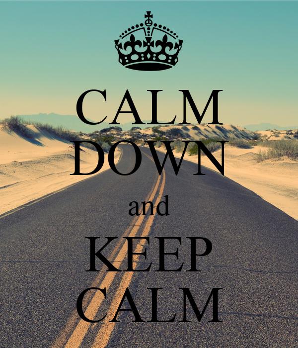 CALM DOWN and  KEEP  CALM