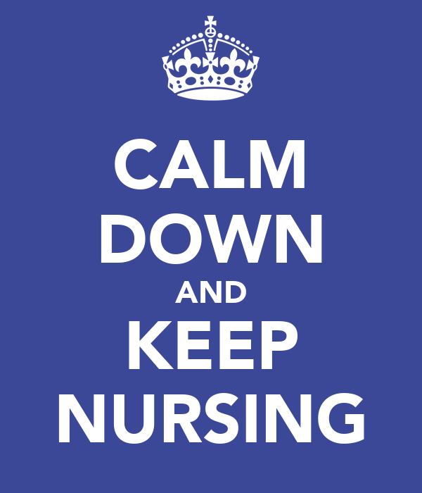 CALM DOWN AND KEEP NURSING