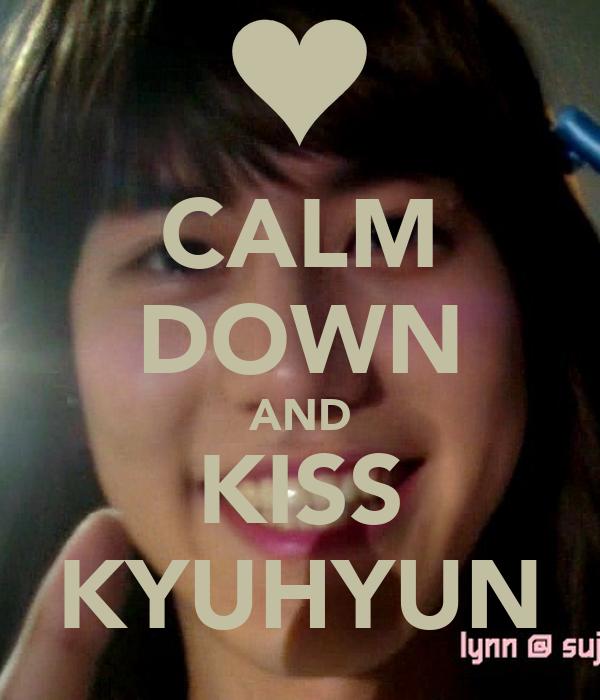 CALM DOWN AND KISS KYUHYUN