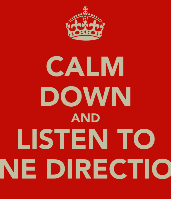 CALM DOWN AND LISTEN TO ONE DIRECTION