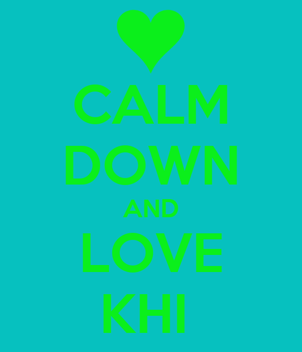 CALM DOWN AND LOVE KHI