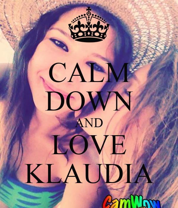 CALM DOWN AND LOVE KLAUDIA