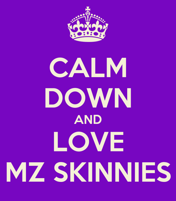 CALM DOWN AND LOVE MZ SKINNIES