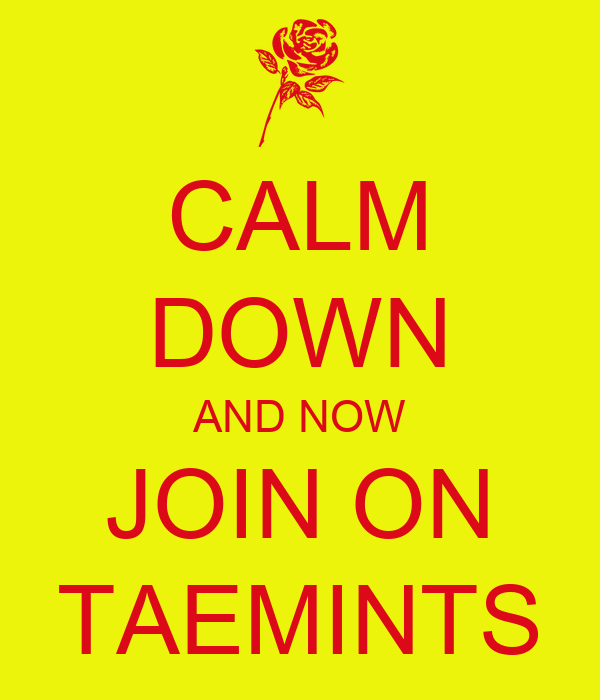 CALM DOWN AND NOW JOIN ON TAEMINTS