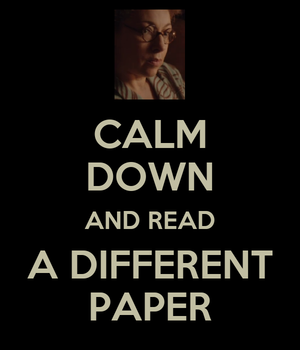 CALM DOWN AND READ A DIFFERENT PAPER
