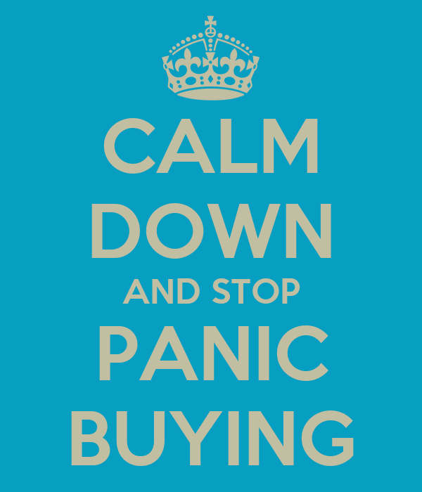 CALM DOWN AND STOP PANIC BUYING
