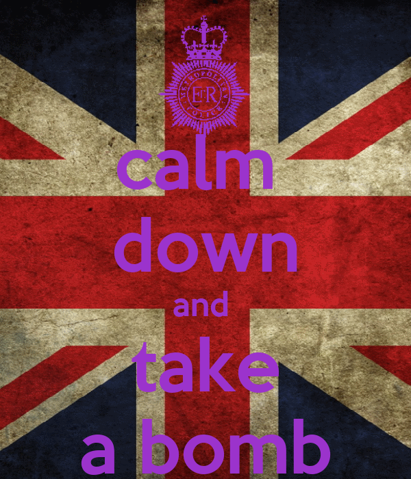 calm  down and  take a bomb