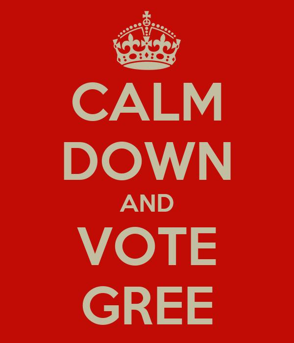 CALM DOWN AND VOTE GREE
