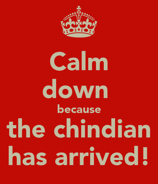 Calm down  because the chindian has arrived!