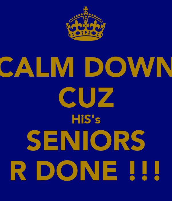 CALM DOWN CUZ HiS's SENIORS R DONE !!!