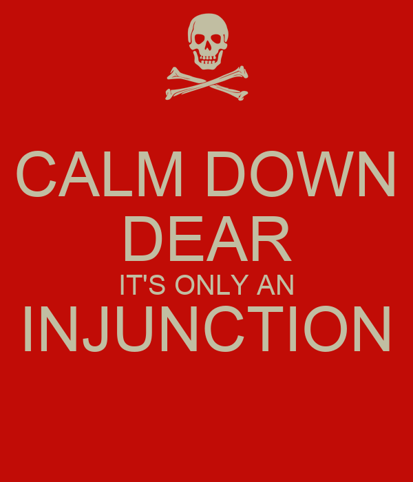 CALM DOWN DEAR IT'S ONLY AN INJUNCTION